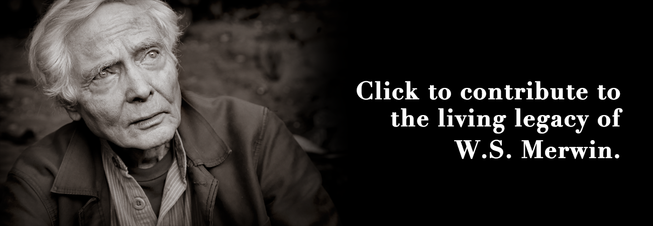 Contribute to the Living Legacy of W.S. Merwin